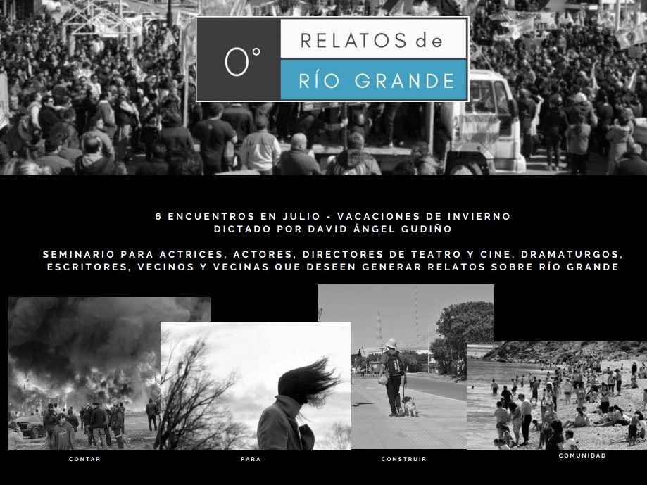 Laboratorio De Creación Dramatúrgica Y Escénica «Relatos De Río Grande, Tierra Del Fuego»